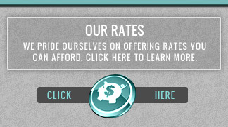 We pride ourselves on offering rates you can afford. Click here to learn more